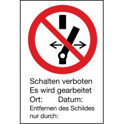 Schalten verboten Es wird gearbeitet Ort:... Datum ... Entfernen des Schildes nur durch: ...