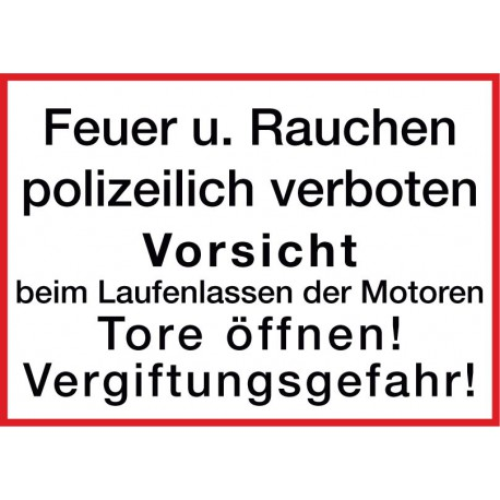 Feuer u. Rauchen polizeilich verboten, Vorsicht beim Laufenlassen der Motoren, Tore öffnen! Vergiftungsgefahr!