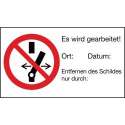 """Symbol """"Schalten verboten"""", Es wird gearbeitet! Ort: ... Datum: ... Entfernen des Schildes nur durch ..."""